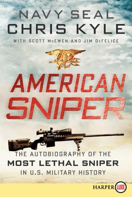 American Sniper: The Autobiography of the Most Lethal Sniper in U.S. Military History, Chris Kyle with Scott McEwen and Jim Felice