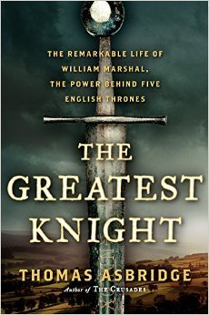 The Greatest Knight: The Remarkable Life of William Marshal, the Power Behind Five English Thrones, Thomas Abridge