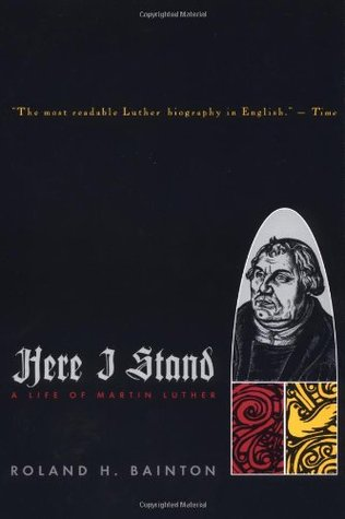 Here I Stand: A Life of Martin Luther, Ronald Bainton