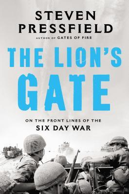 The Lion's Gate: On the Front Lines of the Six Days War, Steven Pressfield
