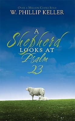 A Shepherd Looks at Psalm 23, Phillip Keller
