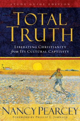 Total Truth: Liberating Christianity from its Cultural Captivity, Nancy Pearcey