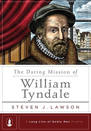 The Daring Mission of William Tyndale, Steve Lawson