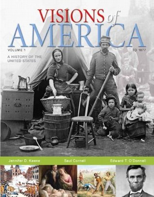 Visions Of America: A History Of The United States, Volume I, Jennifer Keene, Saul Cornell, and Edward O'Donnell
