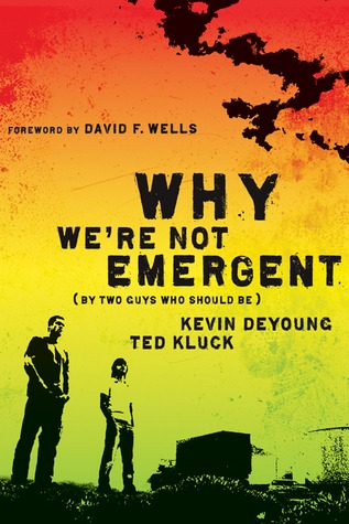 Why We're Not Emergent (By Two Guys Who Should Be), Kevin DeYoung and Ted Kluck