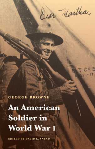An American Soldier in World War I, George Browne edited by David Snead