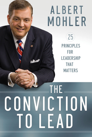The Conviction to Lead: 25 Principles for Leadership That Matters, Albert Mohler