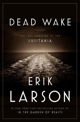 Dead Wake: The Last Crossing of the Lusitania, Erik Larson