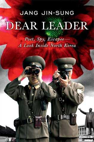 Dear Leader: Poet, Spy, Escapee – A Look Inside North Korea, Jang Jin-Sung