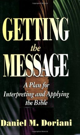 Getting the Message: A Plan for Interpreting and Applying the Bible, Daniel Doriani