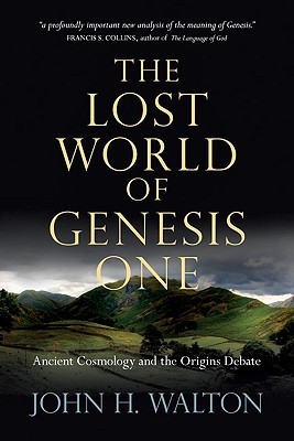 The Lost World of Genesis One: Ancient Cosmology and the Origins Debate, John Walton