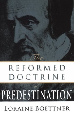 The Reformed Doctrine of Predestination, Loraine Boettner