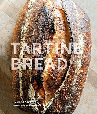 Tartine Bread (Artisan Bread Cookbook, Best Bread Recipes, Sourdough Book), Chad Robertson