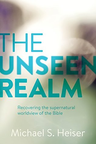 The Unseen Realm: Recovering the Supernatural Worldview of the Bible, Michael Heiser