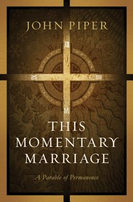 This Momentary Marriage: A Parable of Permanence, John Piper