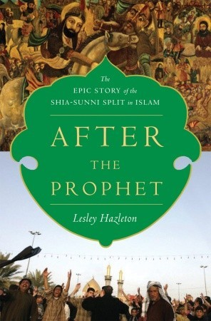 After the Prophet: The Epic Story of the Shia-Sunni Split in Islam (2018), Lesley Hazleton