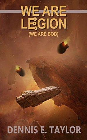We Are Legion (We Are Bob) (Bobiverse #1), Dennis E. Taylor