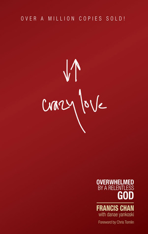 Crazy Love: Overwhelmed by a Relentless God, Francis Chan