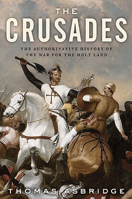 The Crusades: The Authoritative History of the War for the Holy Land, Thomas Asbridge