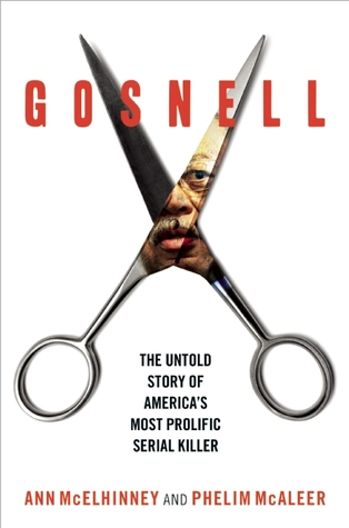 Gosnell: The Untold Story of America's Most Prolific Serial Killer, Ann McElhinney and Phelim McAleer
