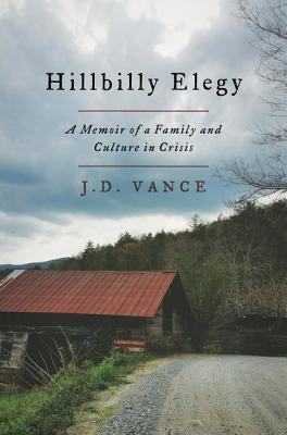 Hillbilly Elegy: A Memoir of a Family and Culture in Crisis, J.D. Vance