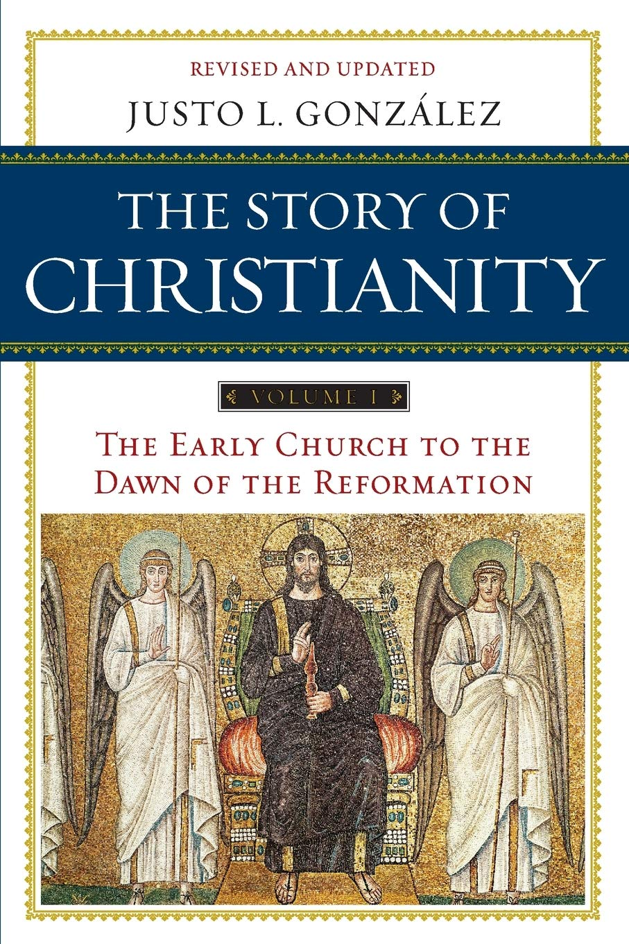The Story of Christianity: Volume 1: The Early Church to the Dawn of the Reformation, Justo Gonzalez