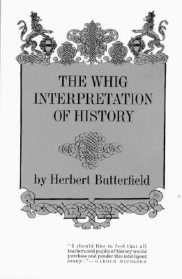 The Whig Interpretation of History, Herbert Butterfield